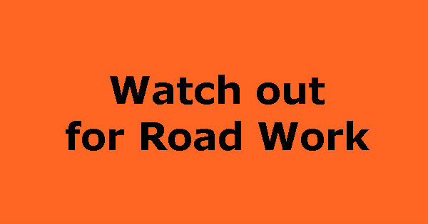 Watch out for Road work